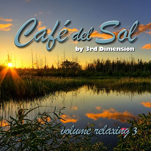 Play & Download Cafe Del Sol Relaxing, Vol. 3 by 3rd Dimension | Napster
