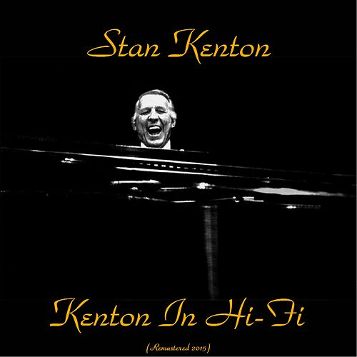 Stan Kenton in Hi Fi (Remastered 2015) by Stan Kenton