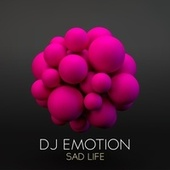 Play & Download Sad Life by DJ E Motion | Napster