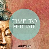 Play & Download Time To Meditate, Vol. 3 (Quality Relaxation & Yoga Music) by Various Artists | Napster