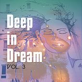 Play & Download Deep in Dream, Vol. 3 (Magic Sound-Escapes) by Various Artists | Napster