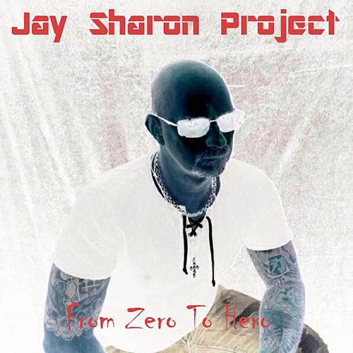 From Zero to Hero by Jay Sharon Project