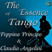 Play & Download The essence of tango - peppino principe & claudio angelini by Various Artists | Napster