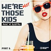 Play & Download We're Not Those Kids, Pt. 6 (Rave 'N' Electro) by Various Artists | Napster