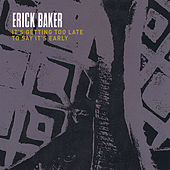 Play & Download It's Getting Too Late to Say It's Early by Erick Baker | Napster