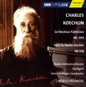 Play & Download Koechlin: Le Docteur Fabricius / Vers la Voûte étoilée by Radio-Sinfonieorchester Stuttgart | Napster