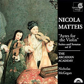 Play & Download Nicola Matteis: Ayres for the Violin - Suites and Sonatas Vol. II by The Arcadian Academy | Napster
