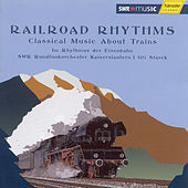 Railroad Rhythms - Classical Music About Trains by SWR Rundfunkorchester Kaiserslautern