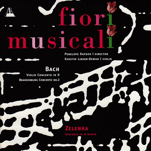 Bach: Violin Concerto in D Minor, Brandenburg Concerto No. 2 - Zelenka: Sinfonia in A Minor by Fiori Musicali