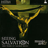 Seeing Salvation - 1000 Years of Sacred Music by Various Artists