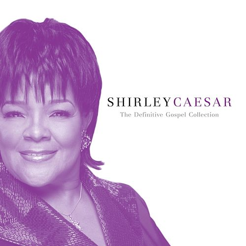 The Definitive Gospel Collection by Shirley Caesar
