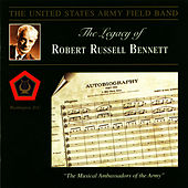 Play & Download The Legacy of Robert Russell Bennett by U.S. Army Field Band | Napster