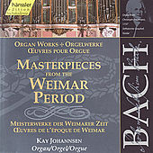 Johann Sebastian Bach: Organ Masterpieces from the Weimar Period by Kay Johannsen