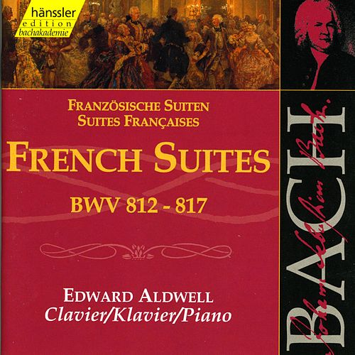 Play & Download The Complete Bach Edition Vol. 114: French Suites BWV 812 - 817 by Edward Aldwell | Napster