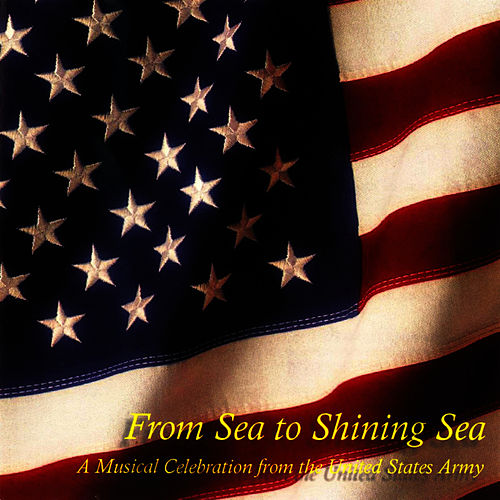 Play & Download From Sea To Shining Sea by US Army Band | Napster