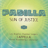 Play & Download Padilla: Sun of Justice by Los Angeles Chamber Singers' Cappella | Napster