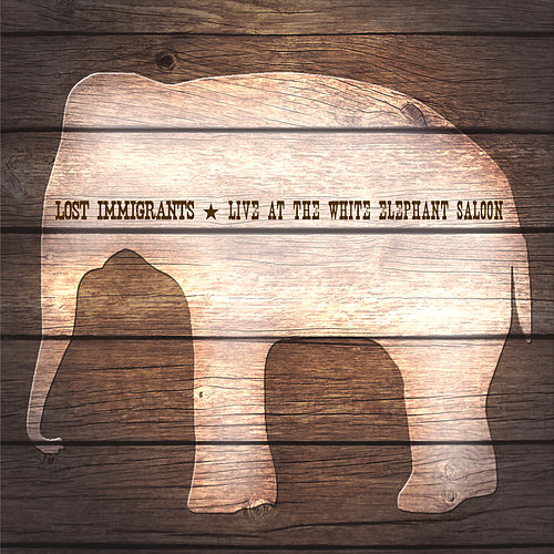 Play & Download Live At the White Elephant Saloon by Lost Immigrants | Napster