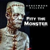 Play & Download Pity the Monster by Honeymoon Killers | Napster