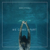 We Come Apart by Sonya Kitchell