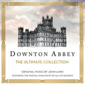 Play & Download Downton Abbey - The Ultimate Collection by Various Artists | Napster