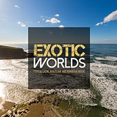 Exotic Worlds: Typical Latin, Brazilian and Hawaiian Music by Various Artists