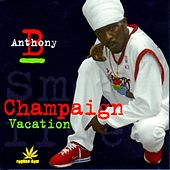 Champaign / Vacation by Anthony B