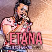 Play & Download I Am Not Afraid (In Dub) by Etana | Napster