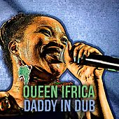 Play & Download Daddy (In Dub) by Queen I-frica | Napster