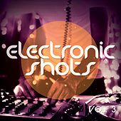 Play & Download Electronic Shots, Vol. 3 (Deep & Electro House Shots) by Various Artists | Napster