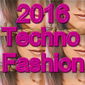2016 Techno Fashion by Various Artists