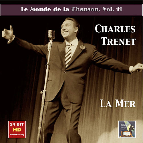 Play & Download Le monde de la chanson, Vol. 11: Charles Trenet – La mer (Remastered 2015) by Charles Trenet | Napster