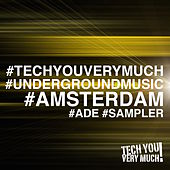 #TechYouVeryMuch #UndergroundMusic #Amsterdam (#ADE #Sampler) by Various Artists