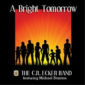 Play & Download A Bright Tomorrow (feat. Michael Stanton) by The C.R. Ecker Band | Napster