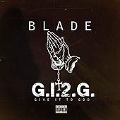 Play & Download Give It To God (G.I.2.G.) by Blade | Napster