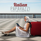 Play & Download Italian Paparazzi: Uptempo Jazz and Cocktail Music by Various Artists | Napster