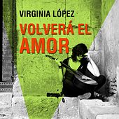 Play & Download Volverá el Amor by Virginia Lopez | Napster