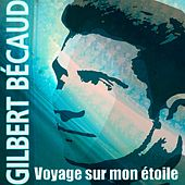 Play & Download Voyage sur mon étoile by Gilbert Becaud | Napster