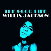 The Good Life by Willis Jackson