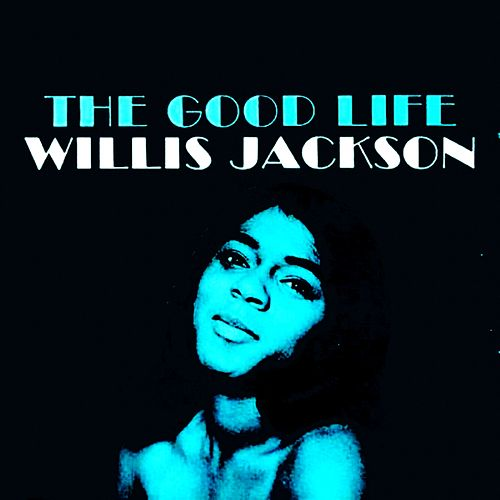 Play & Download The Good Life by Willis Jackson | Napster