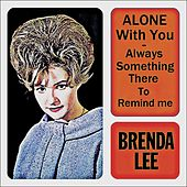 Play & Download Brenda Lee (Alone with You, There's Always Something There to Remind Me) by Brenda Lee | Napster