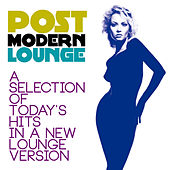 Play & Download Post Modern Lounge (A Selection of Today's Hits in a New Lounge Version) by Various Artists | Napster