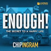 Enough! the Secret to a Happy Life by Chip Ingram