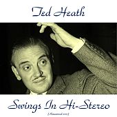 Play & Download Swings in Hi-Stereo (Remastered 2015) by Ted Heath | Napster