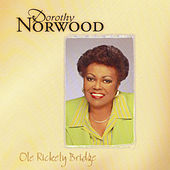 Play & Download Ole' Rickety Bridge by Dorothy Norwood | Napster