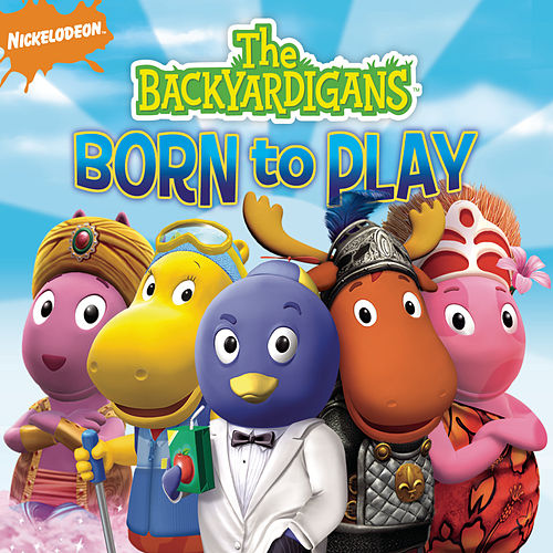 Play & Download The Backyardigans - Born To Play by The Backyardigans | Napster