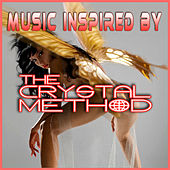 Play & Download Music Inspired By The Crystal Method by Various Artists | Napster