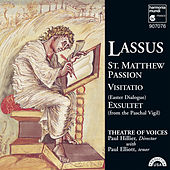 Lassus: St. Matthew Passion; Visitatio; Exsultet by Paul Hillier