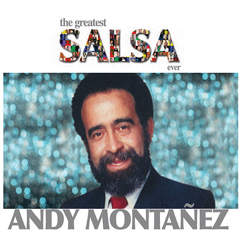 Play & Download The Greatest Salsa Ever by Andy Montanez | Napster