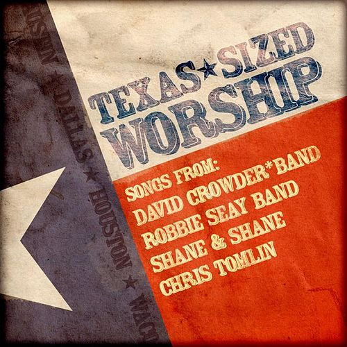 Play & Download Texas Sized Worship by Various Artists | Napster