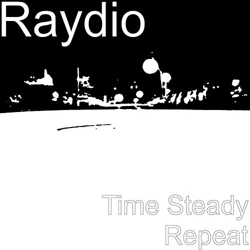 Play & Download Time Steady Repeat by Raydio | Napster
